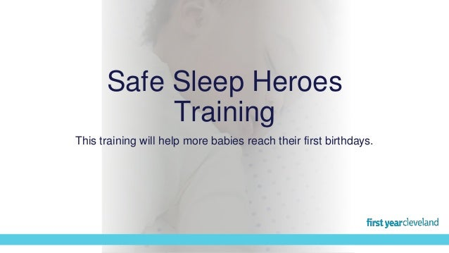Safe Sleep Heroes Training This training will help more babies reach their first birthdays.