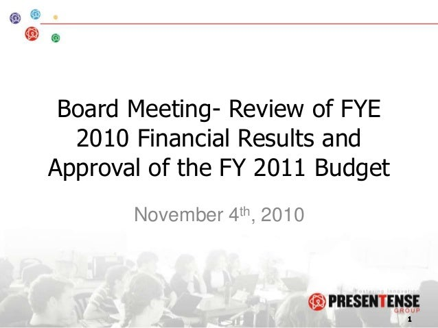 Board Meeting- Review of FYE 2010 Financial Results and Approval of the FY 2011 Budget November 4th, 2010