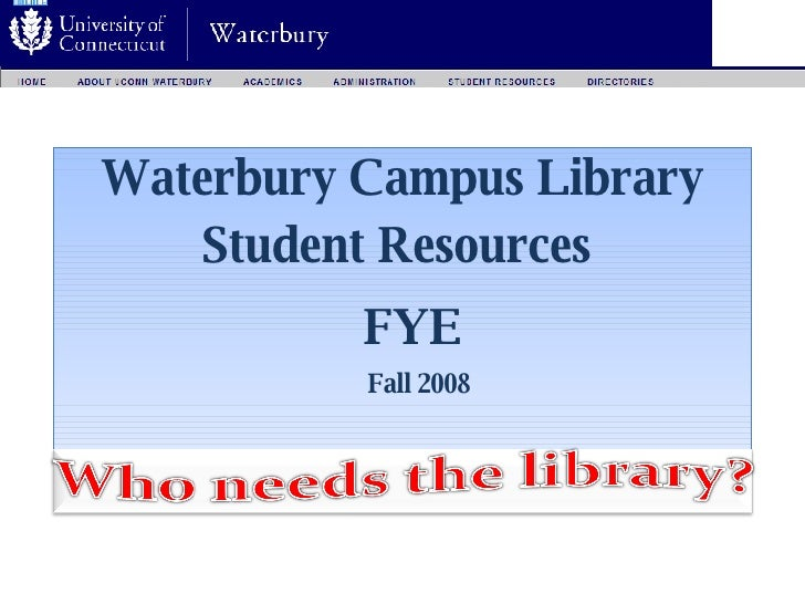 Waterbury Campus Library Student Resources    FYE Fall 2008