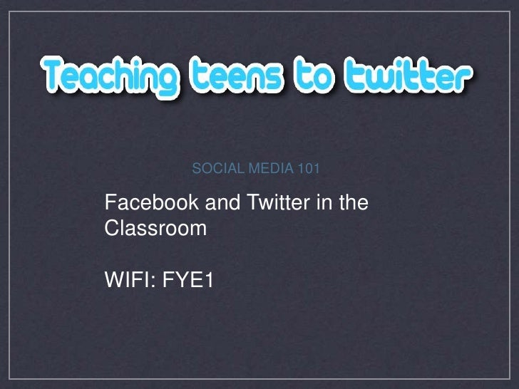SOCIAL MEDIA 101<br />Facebook and Twitter in the Classroom<br />WIFI: FYE1<br />