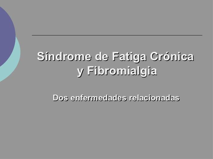 Síndrome de Fatiga Crónica      y Fibromialgia  Dos enfermedades relacionadas