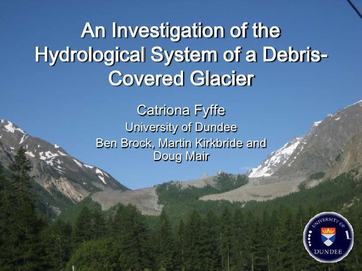 An Investigation of theHydrological System of a Debris-       Covered Glacier             Catriona Fyffe           Univers...
