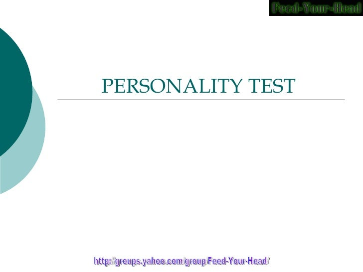 PERSONALITY TEST  http://groups.yahoo.com/group/Feed-Your-Head/