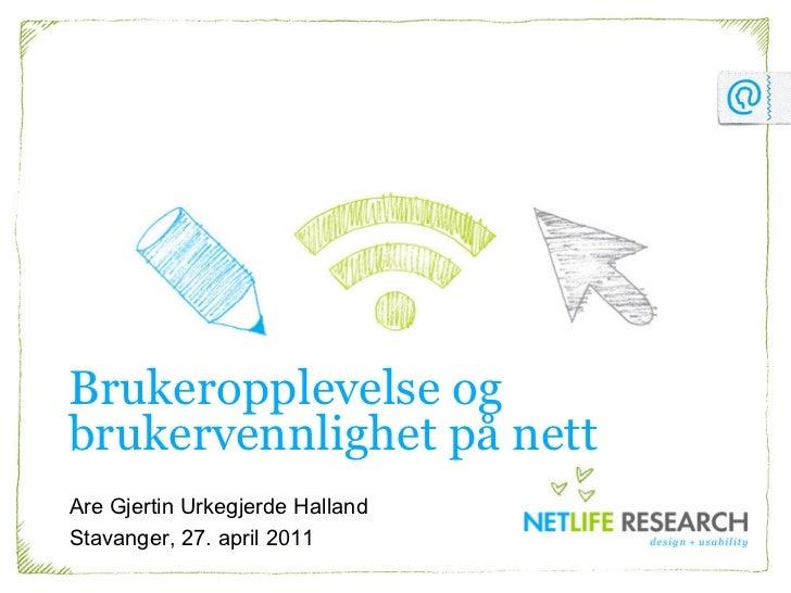Brukeropplevelse ogbrukervennlighet på nettAre Gjertin Urkegjerde HallandStavanger, 27. april 2011