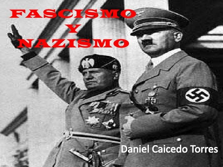 FASCISMO Y NAZISMO<br />Daniel Caicedo Torres<br />