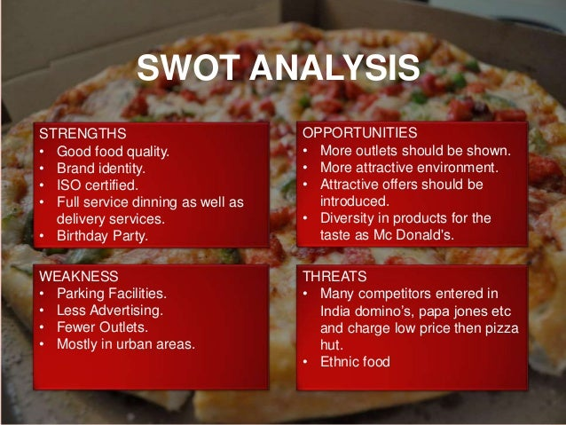 pizza hut swot analysis marketing essay Lack of marketing activities and since that a low local recognition a lot of fast diners has already stepped into online markets like pizza hut, kfc a custom essay sample on nando's swot analysis.
