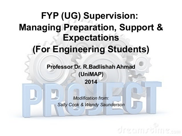 FYP (UG) Supervision:  Managing Preparation, Support &  Expectations  (For Engineering Students)  Professor Dr. R.Badlisha...