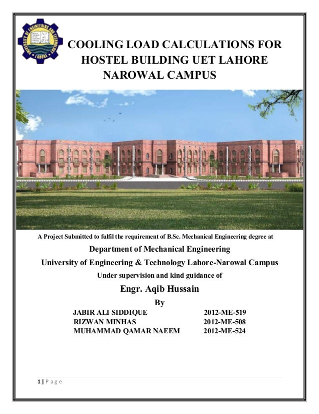 1 | P a g e COOLING LOAD CALCULATIONS FOR HOSTEL BUILDING UET LAHORE NAROWAL CAMPUS A Project Submitted to fulfil the requ...