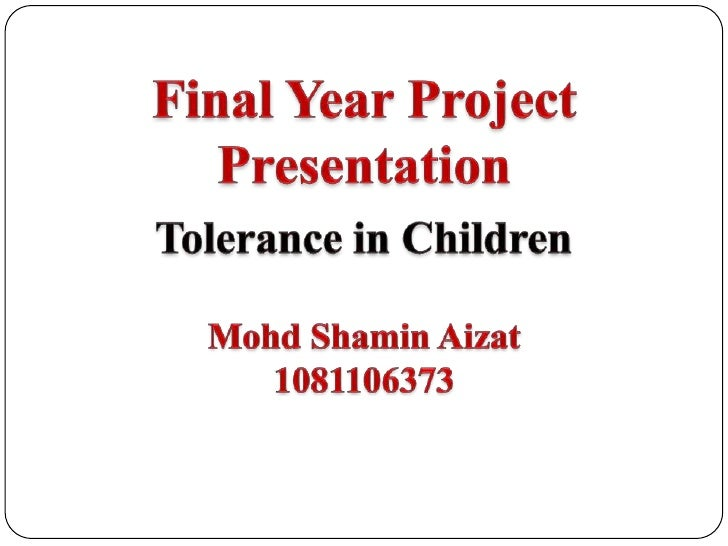 Final Year Project Presentation<br />Tolerance in Children<br />MohdShaminAizat<br />1081106373<br />