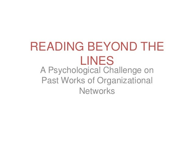 READING BEYOND THE       LINES A Psychological Challenge on Past Works of Organizational          Networks