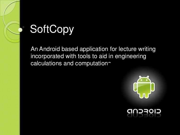 SoftCopyAn Android based application for lecture writingincorporated with tools to aid in engineeringcalculations and comp...