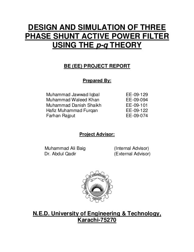 DESIGN AND SIMULATION OF THREE PHASE SHUNT ACTIVE POWER FILTER USING THE p-q THEORY BE (EE) PROJECT REPORT Prepared By: Mu...