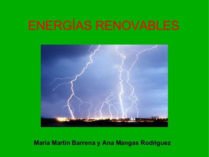 ENERGÍAS RENOVABLES María Martín Barrena y Ana Mangas Rodríguez