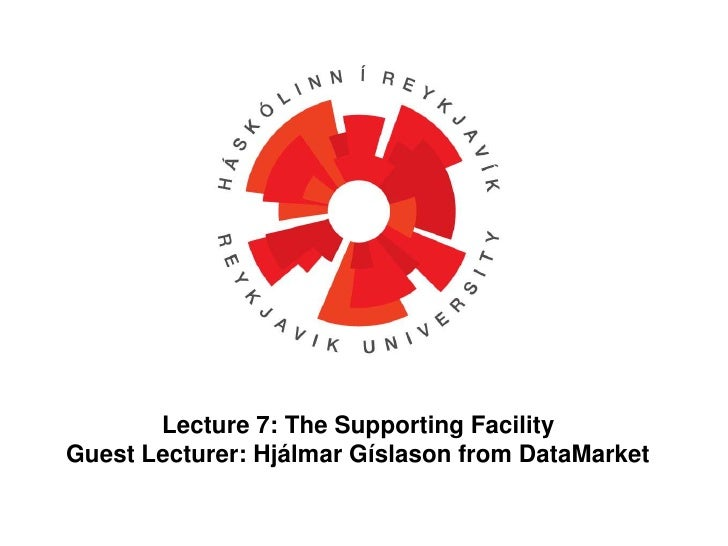 Lecture 7: The Supporting Facility<br />Guest Lecturer: HjálmarGíslason from DataMarket<br />