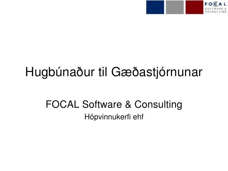 Hugbúnaður til Gæðastjórnunar<br />FOCAL Software & Consulting<br />Hópvinnukerfi ehf<br />