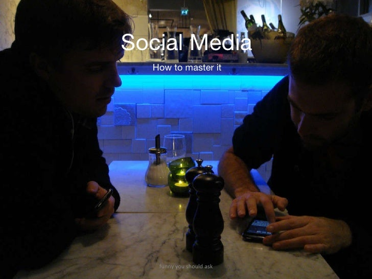 Social Media funny you should ask How to master it