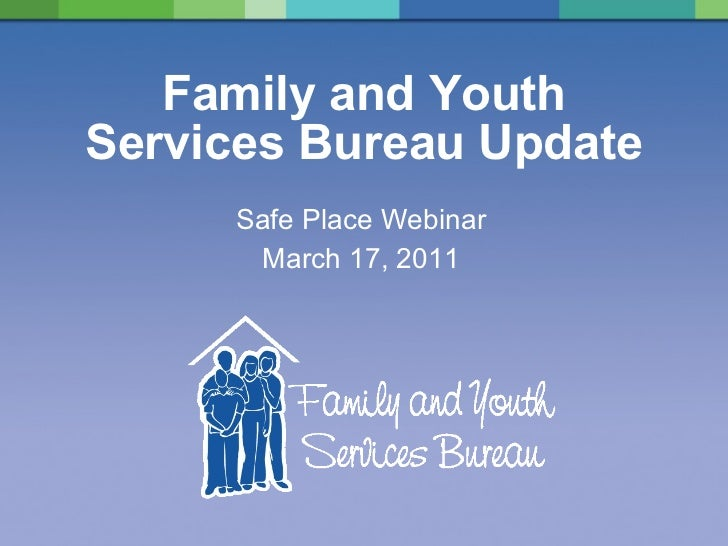 Family and Youth Services Bureau Update Safe Place Webinar March 17, 2011