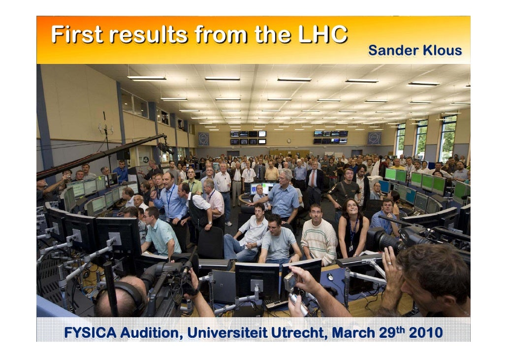 First results from the LHC                                             Sander Klous      FYSICA Audition, Universiteit Utr...