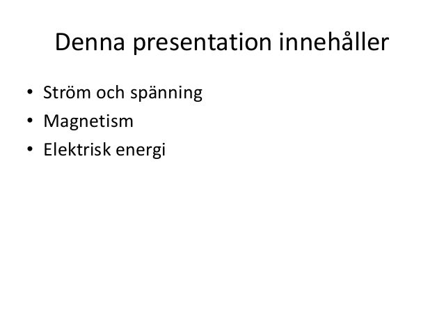 Denna presentation innehåller • Ström och spänning • Magnetism • Elektrisk energi