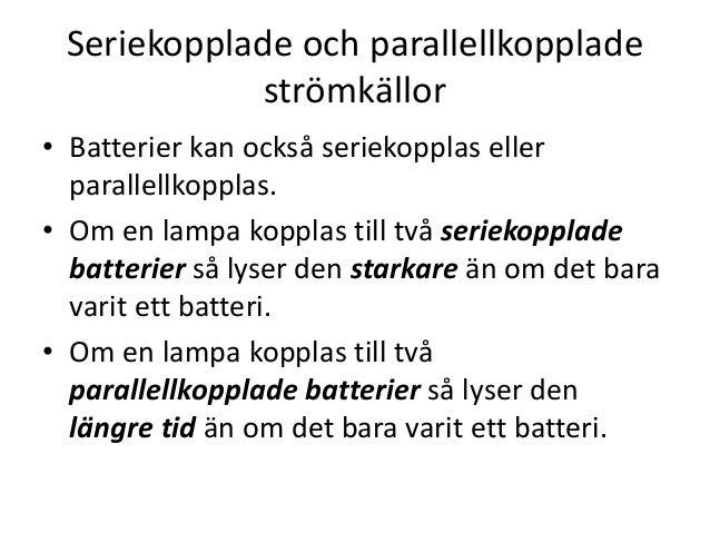Seriekopplade och parallellkopplade strömkällor • Batterier kan också seriekopplas eller parallellkopplas. • Om en lampa k...