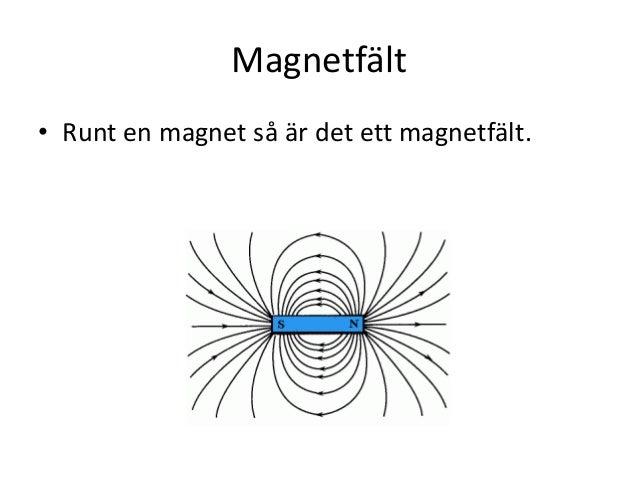 Magnetfält • Runt en magnet så är det ett magnetfält.