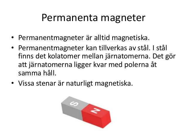 Permanenta magneter • Permanentmagneter är alltid magnetiska. • Permanentmagneter kan tillverkas av stål. I stål finns det...