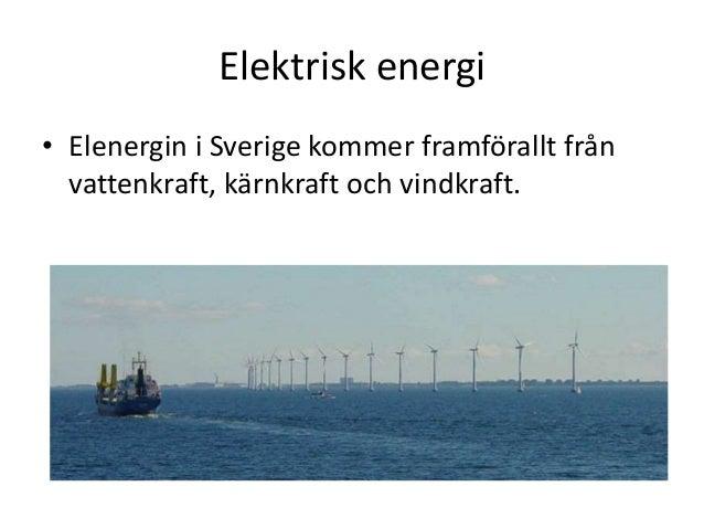 Elektrisk energi • Elenergin i Sverige kommer framförallt från vattenkraft, kärnkraft och vindkraft.