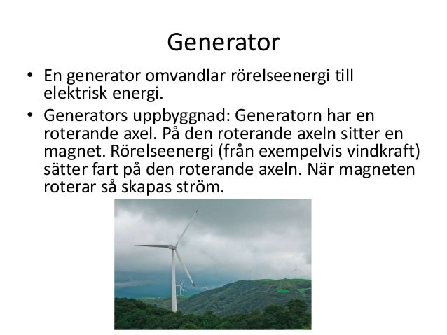 Generator • En generator omvandlar rörelseenergi till elektrisk energi. • Generators uppbyggnad: Generatorn har en roteran...