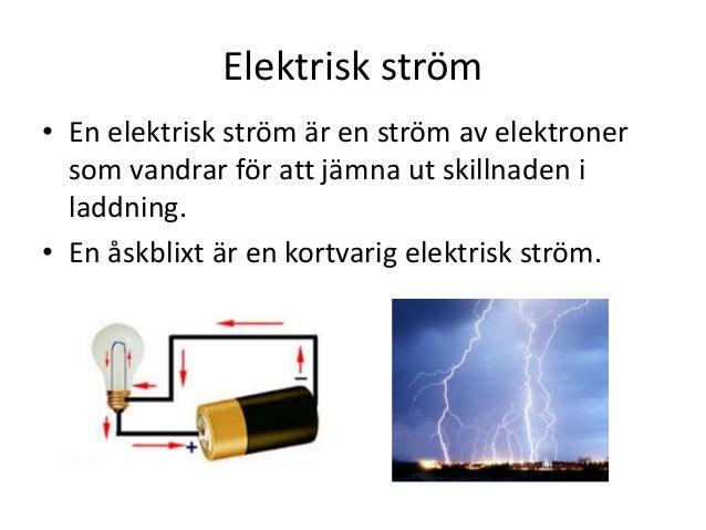 Elektrisk ström • En elektrisk ström är en ström av elektroner som vandrar för att jämna ut skillnaden i laddning. • En ås...