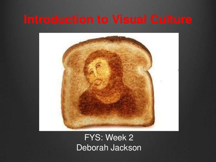 Introduction to Visual Culture          FYS: Week 2         Deborah Jackson