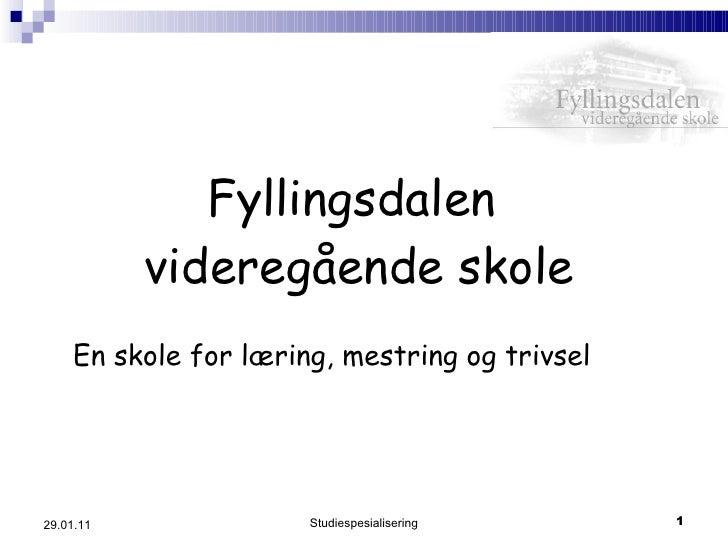Fyllingsdalen  videregående skole <ul><li>En skole for læring, mestring og trivsel </li></ul>Studiespesialisering 29.01.11