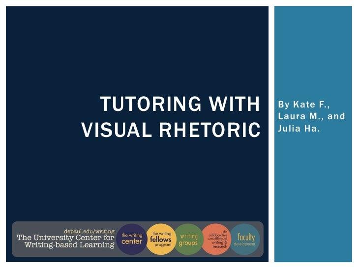 TUTORING WITH   By Kate F.,                  Laura M., andVISUAL RHETORIC   Julia Ha.