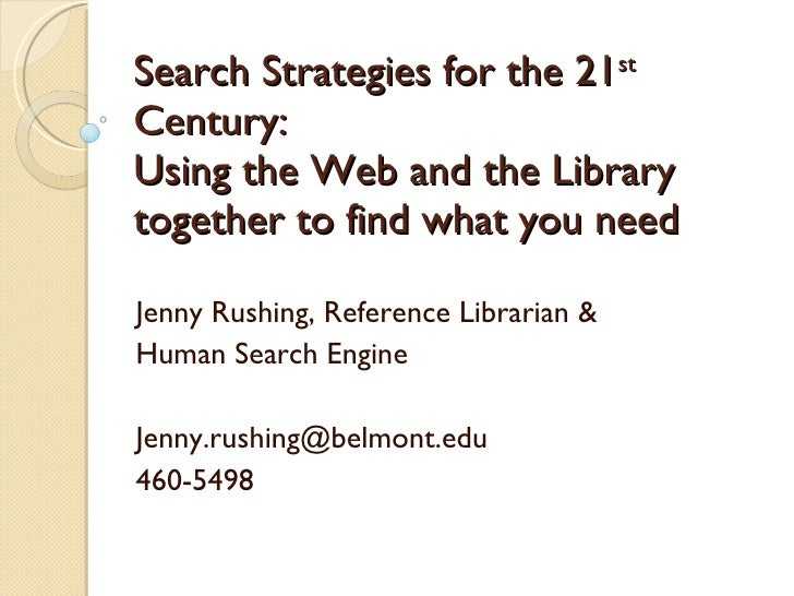 Search Strategies for the 21 st  Century: Using the Web and the Library together to find what you need Jenny Rushing, Refe...