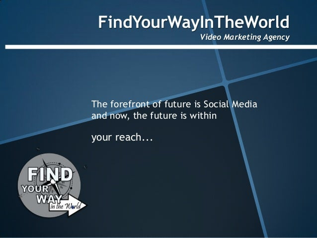 FindYourWayInTheWorld                         Video Marketing AgencyThe forefront of future is Social Mediaand now, the fu...