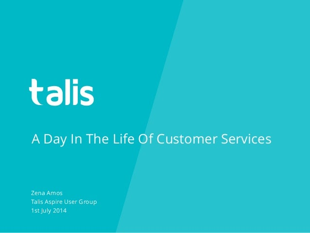 A Day In The Life Of Customer Services Zena Amos Talis Aspire User Group 1st July 2014