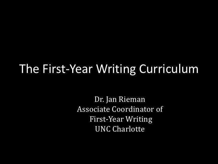 The First-Year Writing Curriculum              Dr. Jan Rieman          Associate Coordinator of             First-Year Wri...