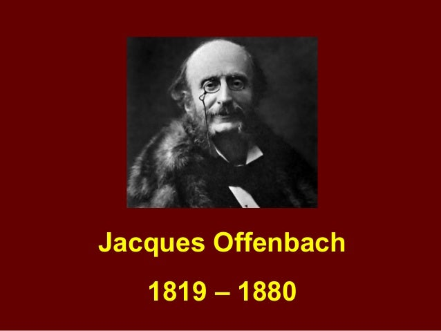 Jacques Offenbach 1819 – 1880