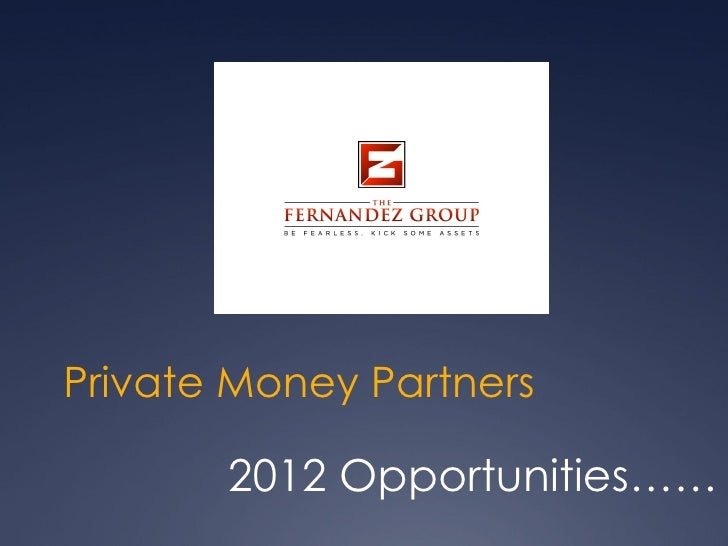Private Money Partners       2012 Opportunities……