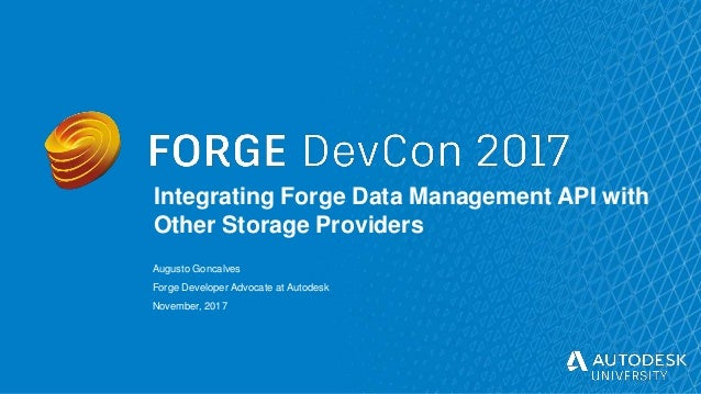 © Autodesk, Inc. 2017 Integrating Forge Data Management API with Other Storage Providers Augusto Goncalves Forge Developer...