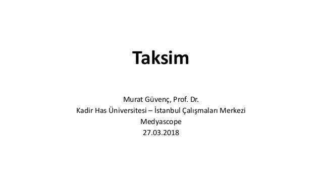 Taksim Murat Güvenç, Prof. Dr. Kadir Has Üniversitesi – İstanbul Çalışmaları Merkezi Medyascope 27.03.2018