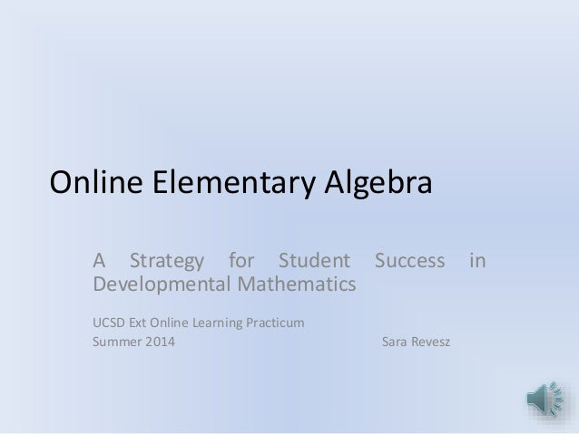 Online Elementary Algebra A Strategy for Student Success in Developmental Mathematics UCSD Ext Online Learning Practicum S...