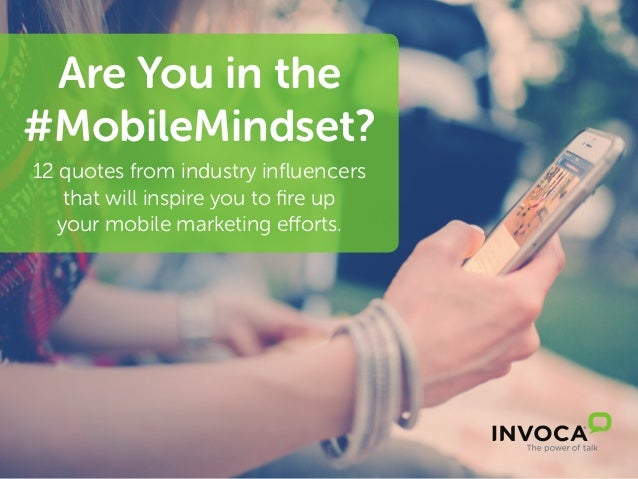 Are You in the #MobileMindset? 12 quotes from industry influencers that will inspire you to fire up your mobile marketing ...
