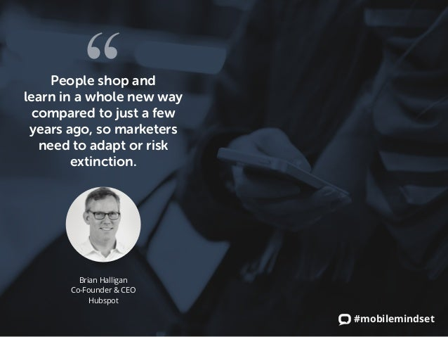 #mobilemindset People shop and learn in a whole new way compared to just a few years ago, so marketers need to adapt or ri...