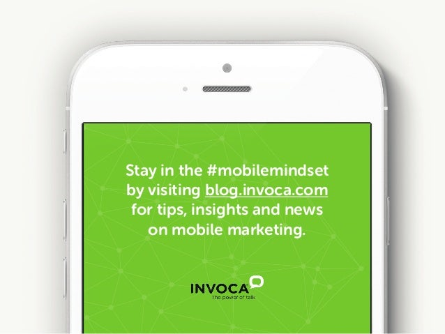 Stay in the #mobilemindset by visiting blog.invoca.com for tips, insights and news  on mobile marketing.