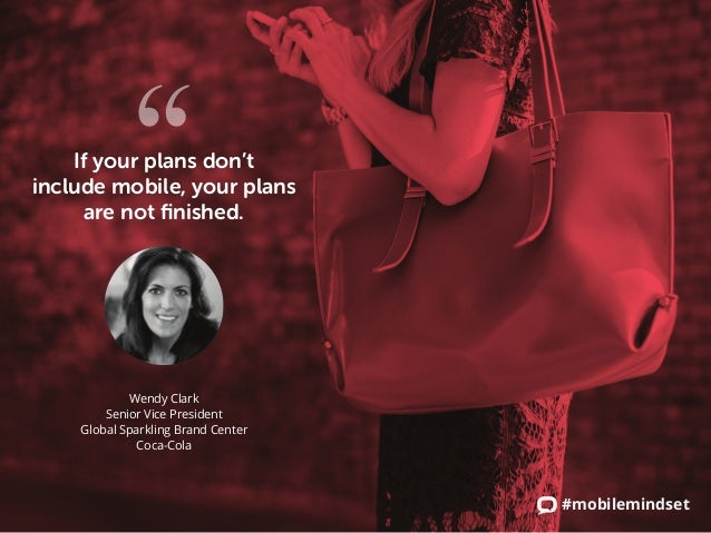"""#mobilemindset If your plans don't include mobile, your plans are not finished. """" Wendy Clark Senior Vice President Global..."""