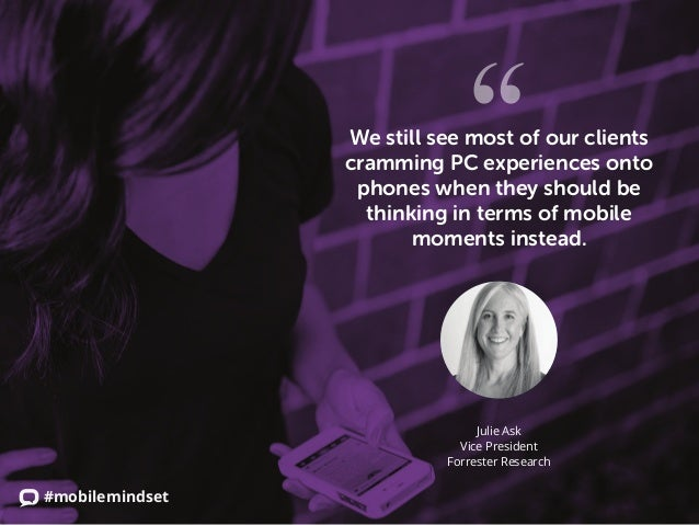 #mobilemindset We still see most of our clients cramming PC experiences onto phones when they should be thinking in terms ...