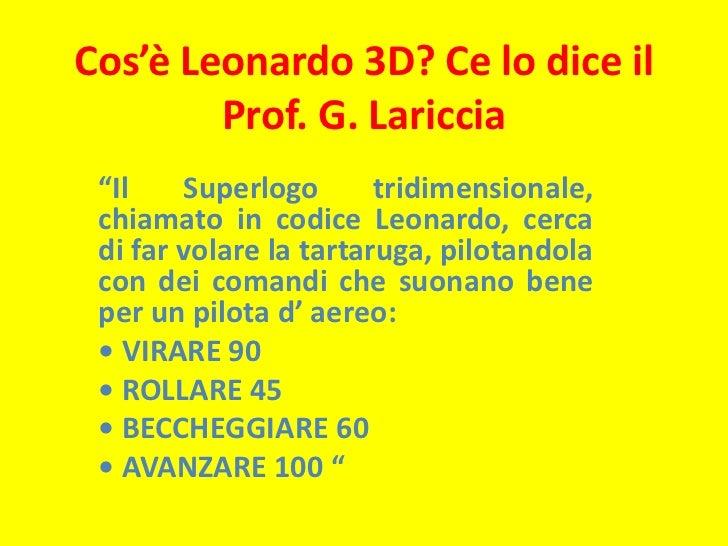 """Cos'è Leonardo 3D? Ce lo dice il Prof. G. Lariccia<br />""""Il Superlogo tridimensionale, chiamato in codice Leonardo, cerca ..."""