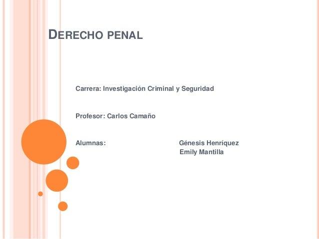 DERECHO PENAL Carrera: Investigación Criminal y Seguridad Profesor: Carlos Camaño Alumnas: Génesis Henríquez Emily Mantilla