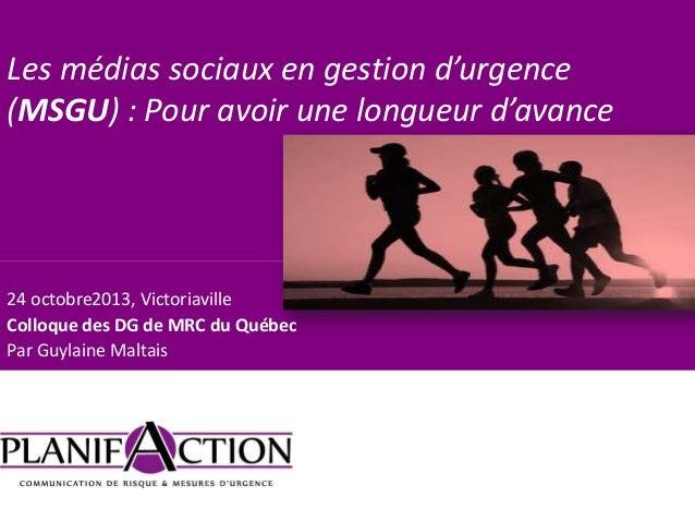 Les médias sociaux en gestion d'urgence (MSGU) : Pour avoir une longueur d'avance  24 octobre2013, Victoriaville Colloque ...