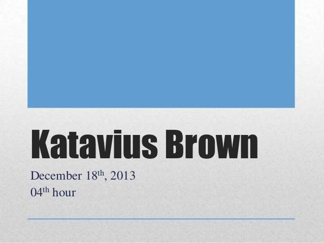 Katavius Brown December 18th, 2013 04th hour